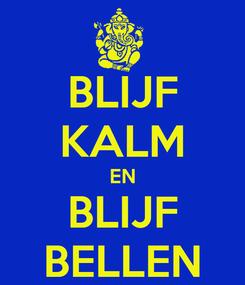 Poster: BLIJF KALM EN BLIJF BELLEN