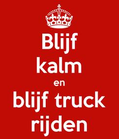 Poster: Blijf kalm en blijf truck rijden