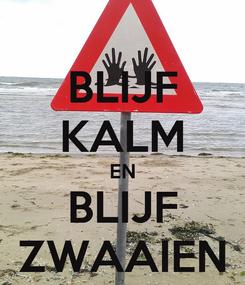 Poster: BLIJF KALM EN BLIJF ZWAAIEN