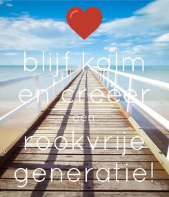 Poster: blijf kalm en creëer een rookvrije generatie!
