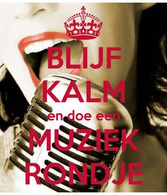 Poster: BLIJF KALM en doe een MUZIEK RONDJE