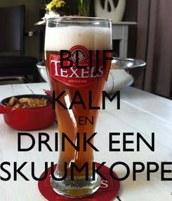 Poster: BLIJF KALM EN DRINK EEN SKUUMKOPPE
