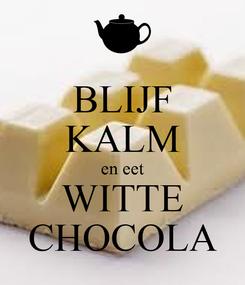 Poster: BLIJF KALM en eet WITTE CHOCOLA
