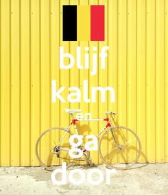 Poster: blijf kalm en ga door