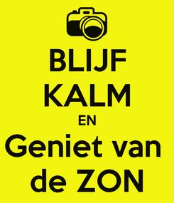 Poster: BLIJF KALM EN Geniet van  de ZON