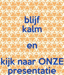 Poster: blijf kalm en kijk naar ONZE presentatie