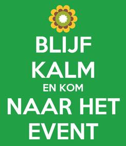 Poster: BLIJF KALM EN KOM NAAR HET EVENT