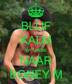 Poster: BLIJF KALM en luister NAAR BONEY M