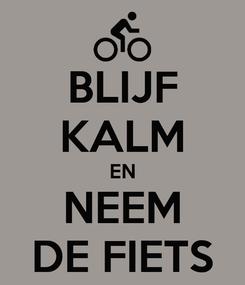 Poster: BLIJF KALM EN NEEM DE FIETS