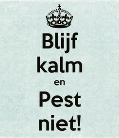 Poster: Blijf kalm en Pest niet!