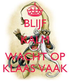Poster: BLIJF KALM EN WACHT OP KLAAS VAAK