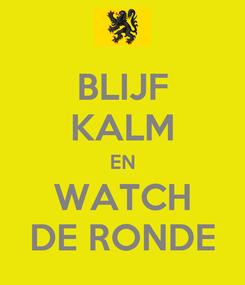 Poster: BLIJF KALM EN WATCH DE RONDE