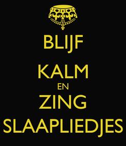 Poster: BLIJF KALM EN ZING SLAAPLIEDJES