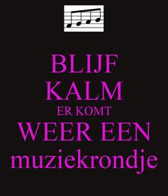 Poster: BLIJF KALM ER KOMT WEER EEN muziekrondje