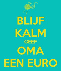Poster: BLIJF KALM GEEF OMA EEN EURO