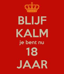 Poster: BLIJF KALM je bent nu 18 JAAR