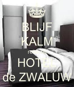 Poster: BLIJF KALM relax bij HOTEL de ZWALUW