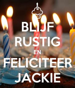 Poster: BLIJF RUSTIG EN FELICITEER JACKIE
