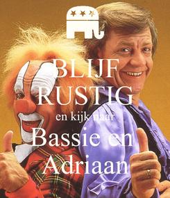Poster: BLIJF RUSTIG en kijk naar Bassie en  Adriaan