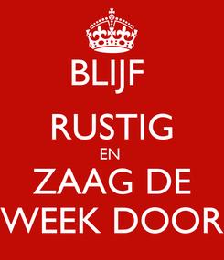 Poster: BLIJF  RUSTIG EN  ZAAG DE WEEK DOOR
