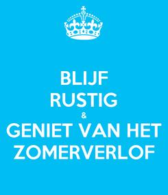 Poster: BLIJF RUSTIG & GENIET VAN HET ZOMERVERLOF