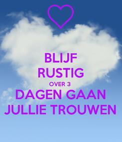 Poster: BLIJF RUSTIG OVER 3  DAGEN GAAN JULLIE TROUWEN