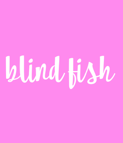 Poster: blind fish
