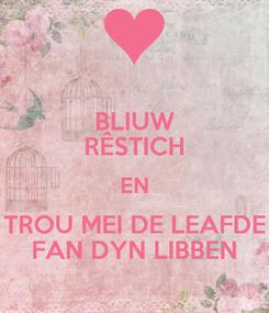 Poster: BLIUW RÊSTICH EN TROU MEI DE LEAFDE FAN DYN LIBBEN