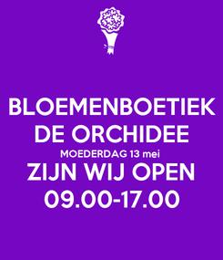 Poster: BLOEMENBOETIEK DE ORCHIDEE MOEDERDAG 13 mei ZIJN WIJ OPEN 09.00-17.00