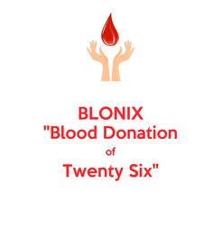 "Poster: BLONIX ""Blood Donation of Twenty Six"""