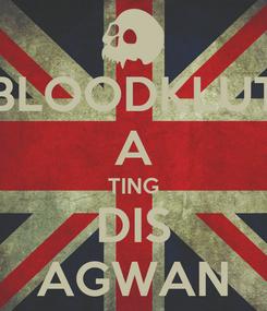 Poster: BLOODKLUT A TING DIS AGWAN