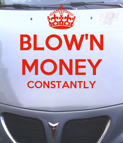 Poster: BLOW'N MONEY CONSTANTLY