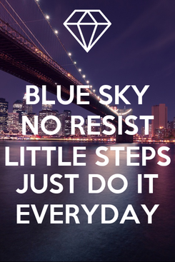 Poster: BLUE SKY NO RESIST LITTLE STEPS JUST DO IT EVERYDAY