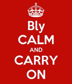Poster: Bly CALM AND CARRY ON