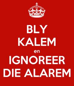 Poster: BLY KALEM en IGNOREER DIE ALAREM