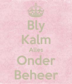 Poster: Bly Kalm Alles Onder Beheer