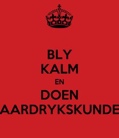 Poster: BLY KALM EN DOEN AARDRYKSKUNDE