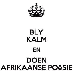 Poster: BLY KALM EN DOEN AFRIKAANSE POëSIE