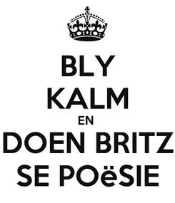 Poster: BLY KALM EN  DOEN BRITZ SE POëSIE