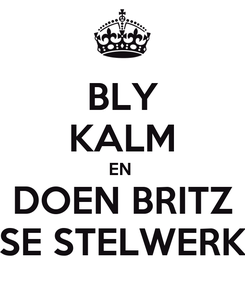 Poster: BLY KALM EN  DOEN BRITZ SE STELWERK