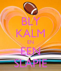 Poster: BLY KALM EN EEN SLAPIE