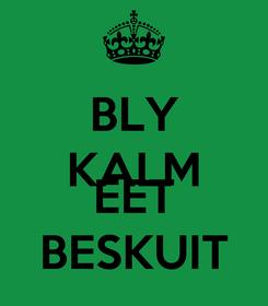 Poster: BLY KALM en EET BESKUIT