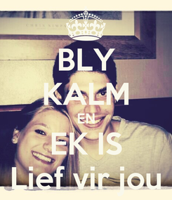 Poster: BLY KALM EN EK IS Lief vir jou