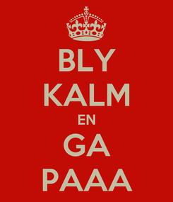 Poster: BLY KALM EN GA PAAA