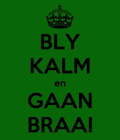 Poster: BLY KALM en GAAN BRAAI