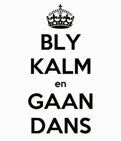 Poster: BLY KALM en GAAN DANS