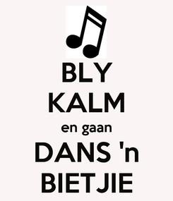 Poster: BLY KALM en gaan DANS 'n BIETJIE