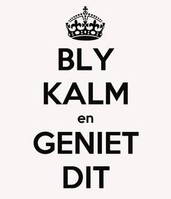 Poster: BLY KALM en GENIET DIT