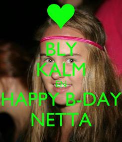 Poster: BLY KALM EN HAPPY B-DAY NETTA