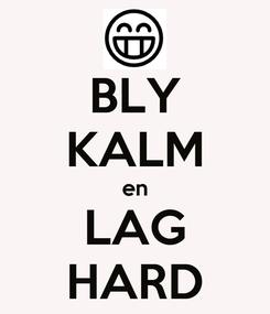 Poster: BLY KALM en LAG HARD